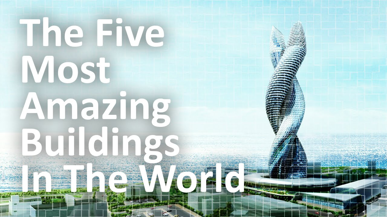 the five most amazing buildings in the world youtube