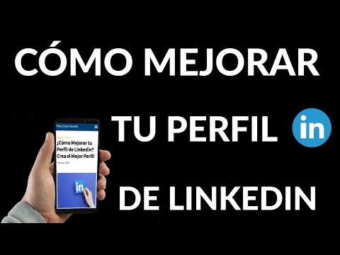 Cómo Mejorar tu Perfil de LinkedIn