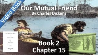 Book 2, Chapter 15 - Our Mutual Friend by Charles Dickens - The Whole Case So Far