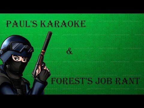Paul's Karaoke & Forest's Job Rant