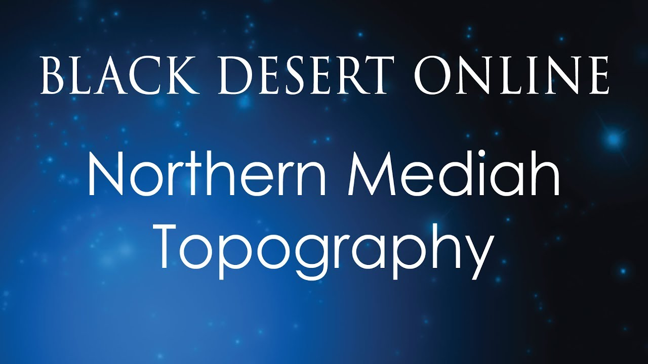 Black Desert Online Knowledge Guide | Topography | Mediah | Northern Mediah  by Vely Gaming