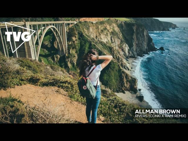 Allman Brown - Rivers (ConKi x offrami Remix)