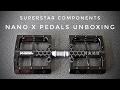 Nano X Pedals Unboxing - Superstar Components