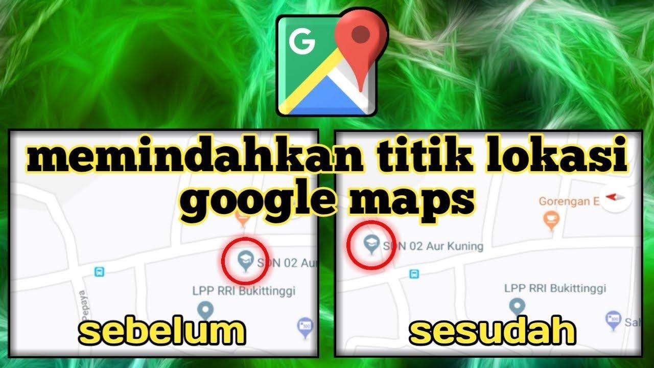 Cara Memindahkan Titik Lokasi Di Google Maps Youtube