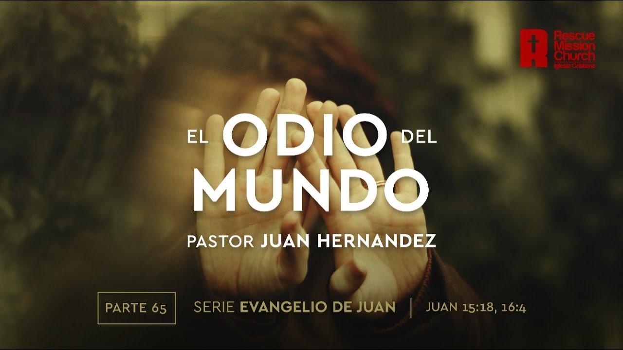 65. El odio del mundo | Evangelio de Juan 15:18-16:4 | Pastor Juan Hernández