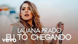 Lauana Prado - Eu Tô Chegando (Ao Vivo)