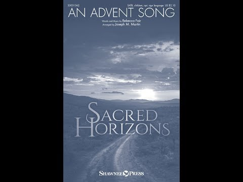 AN ADVENT SONG  Rebecca Fairarr Joseph M Martin