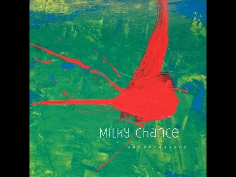 Milky Chance - Sadnecessary (HQ)
