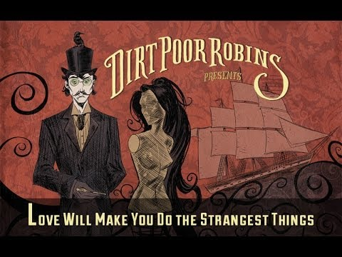 Dirt Poor Robins - Love WIll Make You Do the Strangest Things (Official Audio)