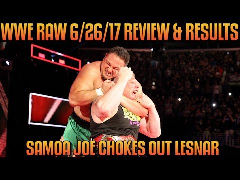 WWE Raw 6/26/17 Review Results & Reaction: Samoa Joe CHOKES OUT Brock Lesnar, Women's Gauntlet Match