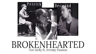 Brokenhearted (Tori Kelly ft.Jeremy Passion) - cover by Desmond ft. Viska & Petrick