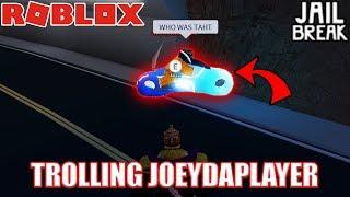 TROLLING Joey DaPlayer   Roblox Jailbreak