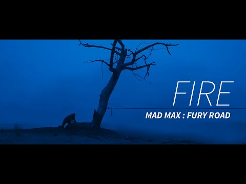 Mad Max: Fury Road || FIRE