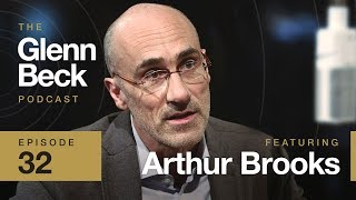 Ep. 32 | Arthur Brooks | The Glenn Beck Podcast