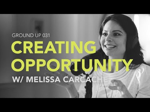 Ground Up 031 - Creating Opportunity w/ Melissa Carcache