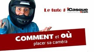 Le Tuto #iCasque : Comment et où placer sa caméra (SPECIAL)