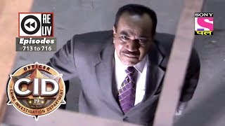 Weekly Reliv | CID | 7th July 2018 to 13th July 2018 | Episode 713 to 716