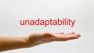 How to Pronounce unadaptability - American English