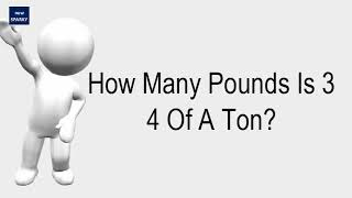 How Many Pounds Is 3 4 Of A Ton?