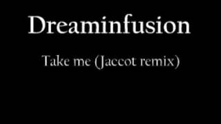 Dreaminfusion - Take me (Jaccot remix)