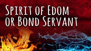 Spirit of Edom or Bond Servant 5/18/19