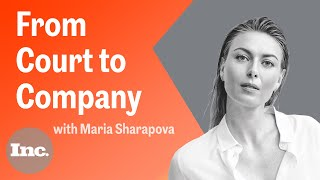 Tennis Champion Maria Sharapova On Building a Business, Investing and Finding Balance | Inc.