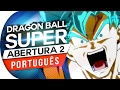 Download DRAGON BALL SUPER - ABERTURA 2 (PORTUGUÊS) - LIMIT BREAK X SURVIVOR
