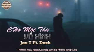 Chờ Một Thứ Vô Hình - Jax.T Ft. Dazh Video Lyric Official HD