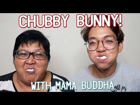 CHUBBY BABOY (CHUBBY BUNNY WITH MAMA BUDDHA!)