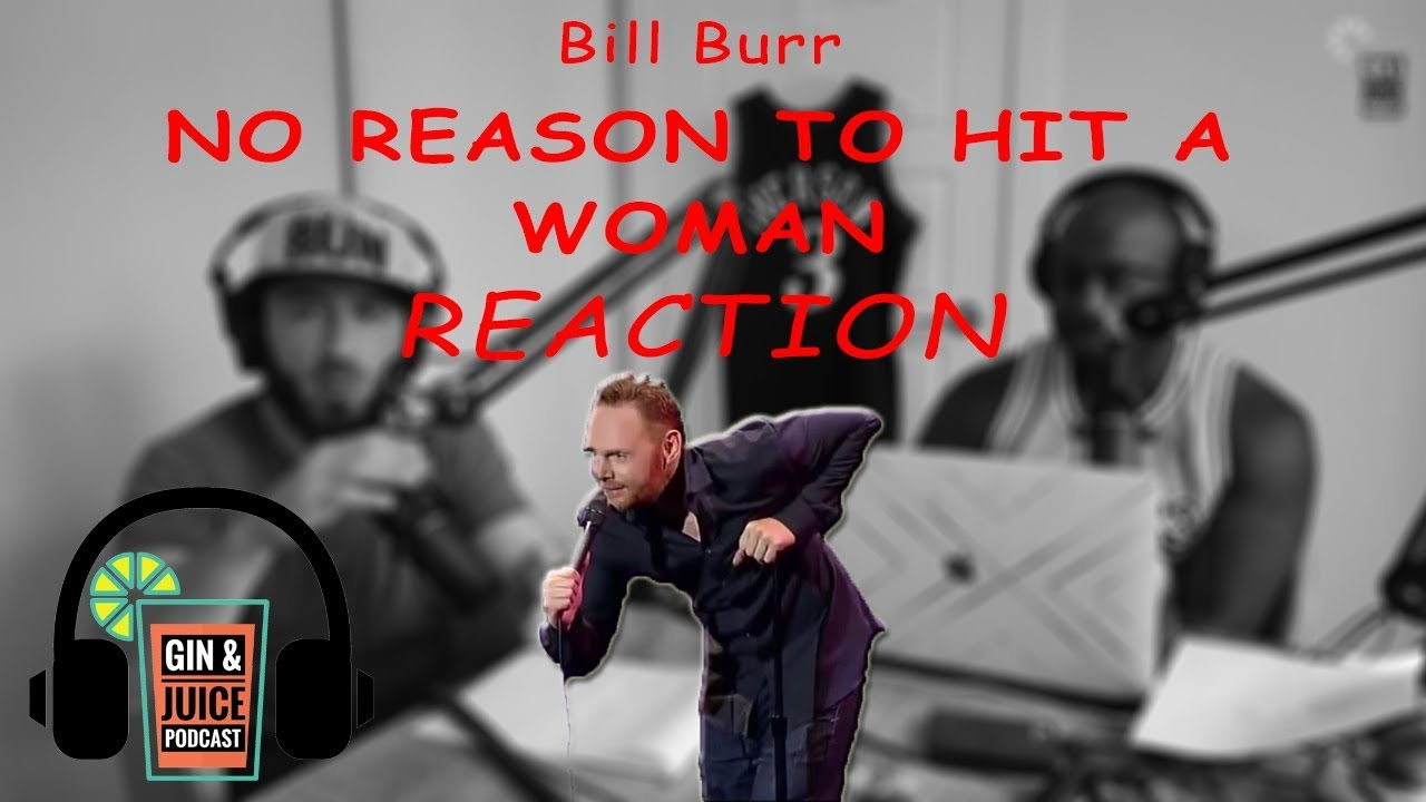 Bill Burr - No Reason To Hit A Woman (REACTION) - YouTube