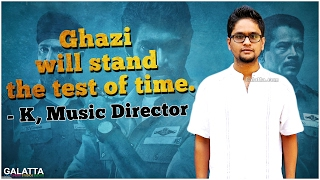 Ghazi will stand the test of time. - K, Music Director