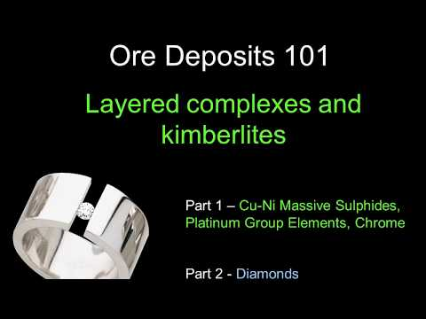 ORE DEPOSITS 101 - Part 2 - Layered Complexes, Kimberlites