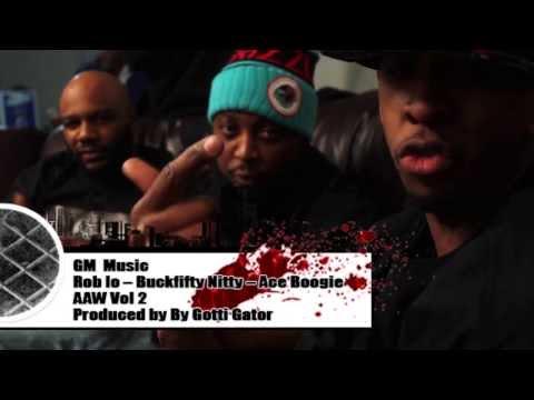 AAW - Gm Music: Rob Lo - Buckfifty Nitty - Ace Boogie Produce By Gotti Gator