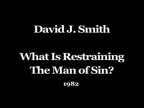 David J. Smith What is Restraining the Man of Sin?