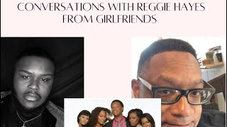 Conversations with Actor Reggie Hayes on his career, Girlfriends, potential spinoff and more!