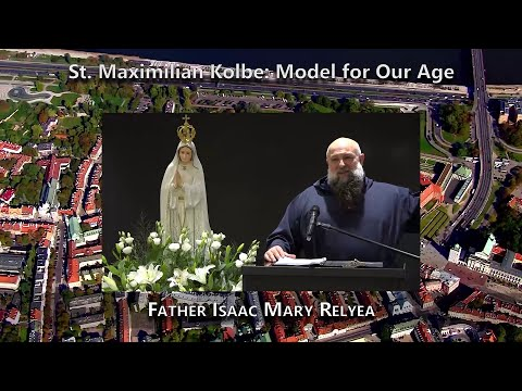 St. Maximilian Kolbe: Model For Our Age (Father Isaac Mary Relyea)
