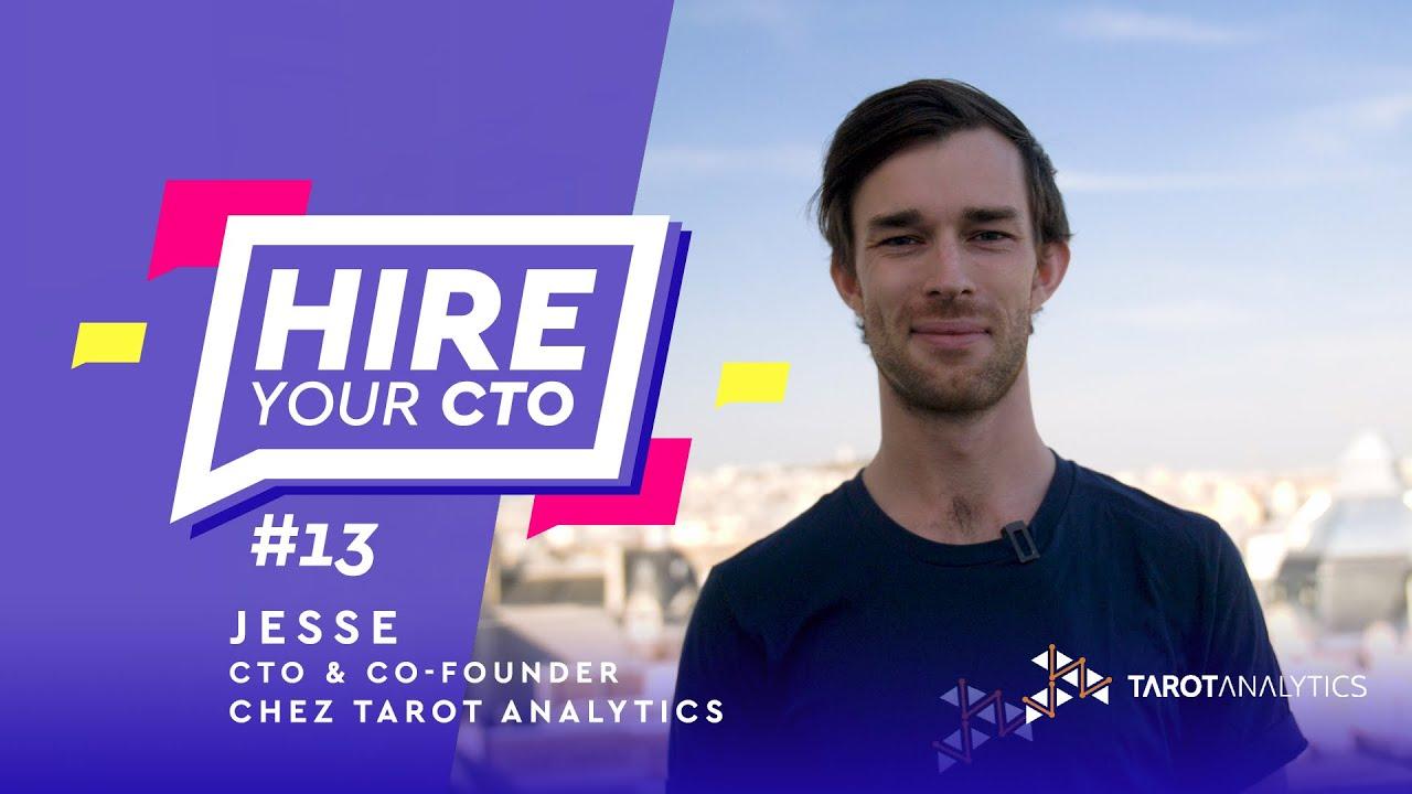 Hire Your CTO - Épisode 13 - Jesse, Co-Founder et CTO chez Tarot Analytics