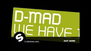 D-mad - We Have It (Original Mix)