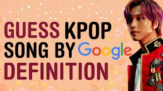 KPOP GAMES | GUESS KPOP SONG BY GOOGLE DEFINITION PT.3
