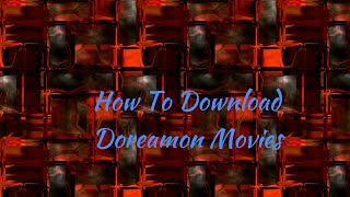 how to download doreamon movies for your childs