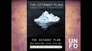 The Getaway Plan - New Medicine (Stay With Me)