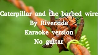 Caterpillar and the Barbed wire Karaoke