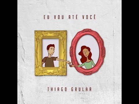 Eu vou até você - Thiago Grulha