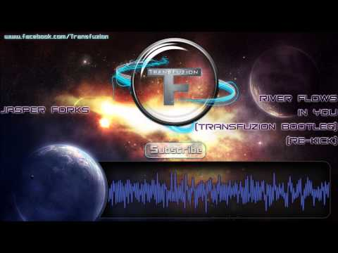 Jasper Forks - River Flows In You (Transfuzion Bootleg) (Re-Kick) [FULL HQ + DOWNLOAD LINK]