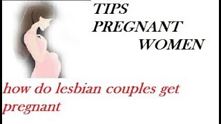 how do lesbian couples get pregnant