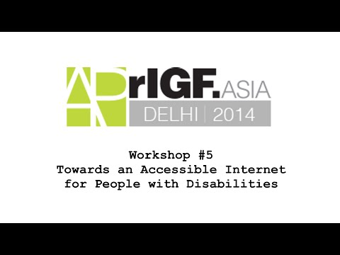 APrIGF 2014 Workshop 5 - Towards an Accessible Internet for People with Disabilities