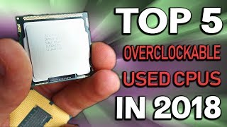 Top 5 OVERCLOCKABLE USED CPUs for PC Gaming in 2018