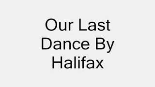Watch Halifax Our Last Dance video