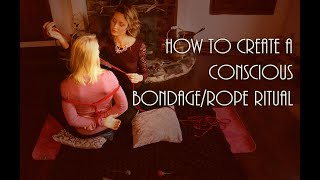How to create a conscious bondage/rope ritual!