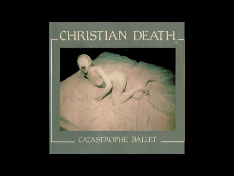 Christian Death Catastrophe Ballet Full Album